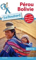 Guide du Routard Pérou Bolivie 2017/18 ebook by Collectif