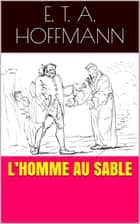 L'Homme au sable ebook by E. T. A. Hoffmann
