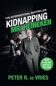 Kidnapping Mr. Heineken ebook by Peter R. de Vries