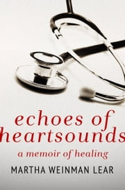 Echoes of Heartsounds - A Memoir of Healing ebook by Martha Lear