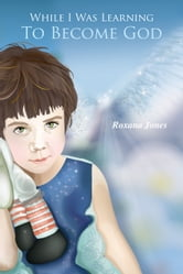 While I Was Learning To Become God ebook by Roxana Jones