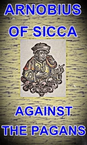 Against the Pagans ebook by Arnobius of Sicca
