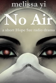 No Air - A short medical radio drama featuring Hope Sze ebook by Melissa Yi, Melissa Yuan-Innes, M.D.