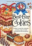 Best-Ever Cookies - Cookies 'Round the Calendar...Yummy, Easy-to-Make Favorites for All Occasions! ebook by Gooseberry Patch