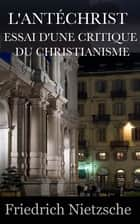 L'ANTÉCHRIST ESSAI D'UNE CRITIQUE DU CHRISTIANISME ebook by Friedrich Nietzsche, Henri Albert