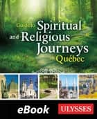 Guide to Spiritual and Religious Journeys in Québec ebook by Collectif