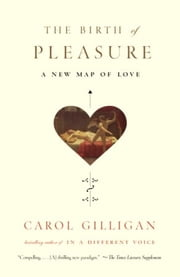 The Birth of Pleasure ebook by Carol Gilligan