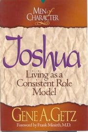 Men of Character: Joshua ebook by Gene A. Getz, Frank Minirth