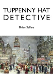 Tuppenny Hat Detective ebook by Brian Sellars