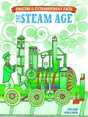 Amazing & Extraordinary Facts Steam Age ebook by Julian Holland