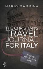 The Christian's Travel Journal for Italy ebook by Mario Mammina