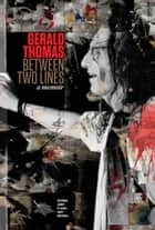 Between Two Lines - A Memoir ebook by Gerald Thomas