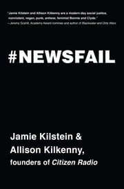 Newsfail - Climate Change, Feminism, Gun Control, and Other Fun Stuff We Talk About Because Nobody Else Will ebook by Jamie Kilstein,Allison Kilkenny