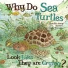 Why Do Sea Turtles Look Like They Are Crying? ebook by Jennifer Shand