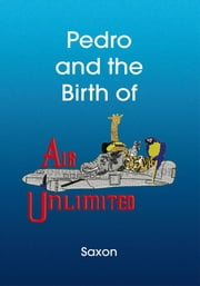 Pedro and the Birth of Air Unlimited ebook by Saxon