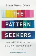 The Pattern Seekers - How Autism Drives Human Invention ebook by Simon Baron-Cohen