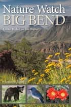 Nature Watch Big Bend - A Seasonal Guide ebook by Lynne M. Weber, Jim Weber
