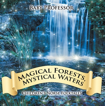 Magical Forests, Mystical Waters | Children's Norse Folktales ebook by Baby Professor