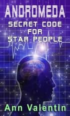 ANDROMEDA: Secret Code Word for Star People ebook by Ann Valentin