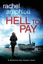 Hell to Pay (Detective Kay Hunter crime thriller series, Book 4) - A gripping serial killer thriller ebook by Rachel Amphlett