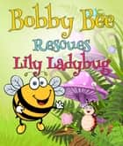 Bobby Bee Rescues Lily Ladybug - Children's Books and Bedtime Stories For Kids Ages 3-8 for Early Reading ebook by Speedy Publishing