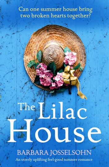 The Lilac House - An utterly uplifting feel-good summer romance ebook by Barbara Josselsohn