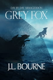 Day By Day Armageddon: Grey Fox ebook by J.L. Bourne