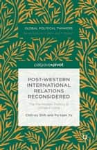 Post-Western International Relations Reconsidered - The Pre-Modern Politics of Gongsun Long ebook by Po-tsan Yu, Chih-yu Shih