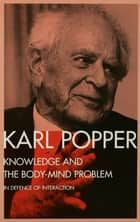 Knowledge and the Body-Mind Problem - In Defence of Interaction ebook by Karl Popper, M.A. Notturno