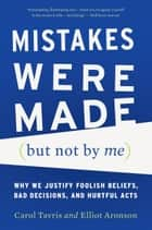 Mistakes Were Made (But Not by Me) ebook by Carol Tavris,Elliot Aronson