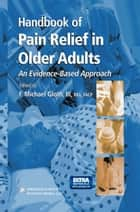 Handbook of Pain Relief in Older Adults ebook by Michael Gloth
