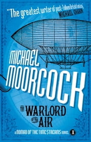 The Warlord of the Air (A Nomad of the Time Streams Novel) ebook by Michael Moorcock
