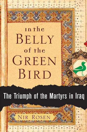 In the Belly of the Green Bird - The Triumph of the Martyrs in Iraq ebook by Nir Rosen