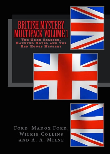 British Mystery Multipack - The Good Soldier, Haunted Hotel and The Red House Mystery ebook by Ford Madox Ford,Wilkie Collins,A. A. Milne