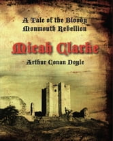 Micah Clarke: A Tale of the Monmouth Rebellion ebook by Arthur Conan Doyle