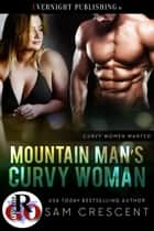 Mountain Man's Curvy Woman ebook by Sam Crescent