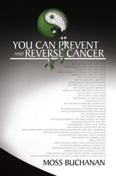 You Can Prevent and Reverse Cancer ebook by Moss Buchanan