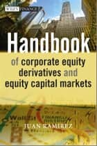 Handbook of Corporate Equity Derivatives and Equity Capital Markets ebook by Juan Ramirez