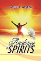 Anatomy of Sprits ebook by John B. Joseph