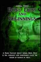 Bone Dust and Beginnings ebook by Angela White