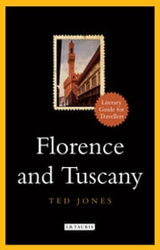 Florence and Tuscany - A Literary Guide for Travellers ebook by Ted Jones