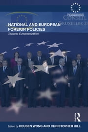 National and European Foreign Policies - Towards Europeanization ebook by Reuben Wong,Christopher Hill