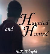 Haunted And Hunted ebook by BK Wright