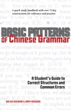 Basic Patterns of Chinese Grammar - A Student's Guide to Correct Structures and Common Errors ebook by Qin Xue Herzberg, Larry Herzberg