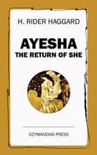 Ayesha - The Return of She ebook by H. Rider Haggard