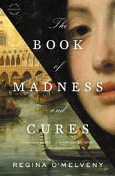 The Book of Madness and Cures - A Novel ebook by Regina O'Melveny