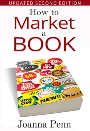 How To Market A Book. Second Edition. ebook by Joanna Penn