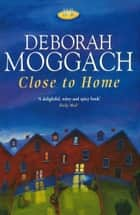 Close To Home ebook by Deborah Moggach