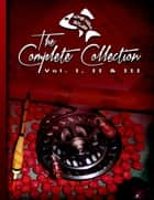 The Complete Collection Vol. I, II & III eBook ebook by Anthony Wood