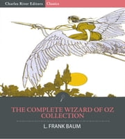 The Complete Wizard of Oz Collection: All 15 Books (Illustrated Edition) ebook by L. Frank Baum